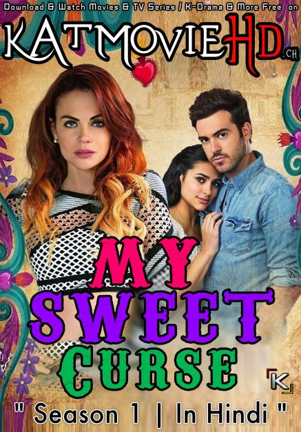 My Sweet Curse: Season 1 (Hindi Dubbed) 720p Web-DL | (Mi adorable maldición S01) [Episodes 1-8 Added ] Mexican TV Series