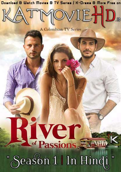 Download River of Passions: Season 1 (in Hindi) All Episodes (Sinú, río de pasiones S01) Complete Hindi Dubbed [Colombian TV Series Dub in Hindi by MX.Player] Watch River of Passions (Sinú, río de pasiones) S01 Online Free On KatMovieHD.io .