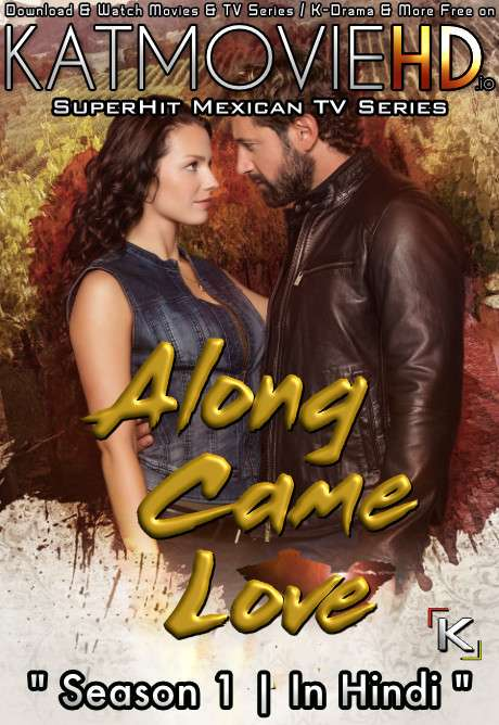 Download Along Came Love: Season 1 (in Hindi) All Episodes (Vino el amor S01) Complete Hindi Dubbed [Mexican TV Series Dub in Hindi by MX.Player] Watch Along Came Love (Vino el amor) S01 Online Free On KatMovieHD.nl .