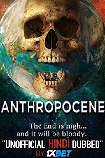 Anthropocene (2020) Hindi Dubbed (Dual Audio) 1080p 720p 480p BluRay-Rip English HEVC Watch Anthropocene 2020 Full Movie Online On 1xcinema.com