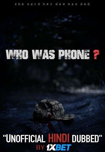 Who Was Phone? (2020) WebRip 720p Dual Audio [Hindi Dubbed (Unofficial VO) + English (ORG)] [Full Movie]