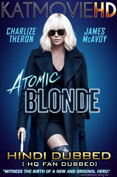 Atomic Blonde (2017) Hindi (HQ Fan Dub) + English (ORG) [Dual Audio] BluRay 1080p / 720p / 480p [With Ads !]
