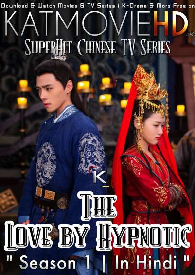The Love by Hypnotic (Season 1) Hindi Dubbed (ORG) [All Episodes] Web-DL 720p & 480p HD (2019 Chinese TV Series)