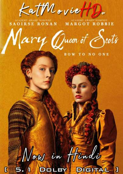 Mary Queen of Scots (2018) Hindi Dubbed (DD 5.1) [Dual Audio] WEB-DL 1080p 720p 480p x264 [HD]