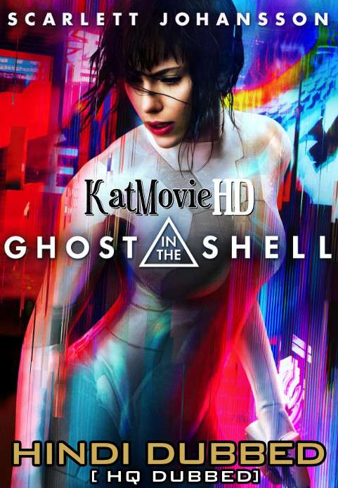 Ghost in the Shell (2017) Hindi (HQ Dub) + English (ORG) [Dual Audio] BluRay 1080p / 720p / 480p [With Ads !]