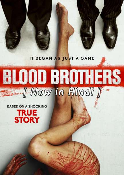Blood Brothers (2015) UNRATED Hindi Dubbed (ORG) [Dual Audio] BluRay 720p & 480p HD (With Ads !)