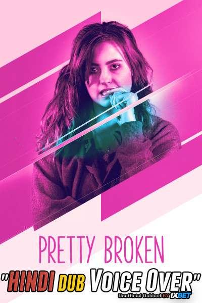 Pretty Broken (2018) WebRip 720p Dual Audio [Hindi (Voice Over) Dubbed + English] [Full Movie]