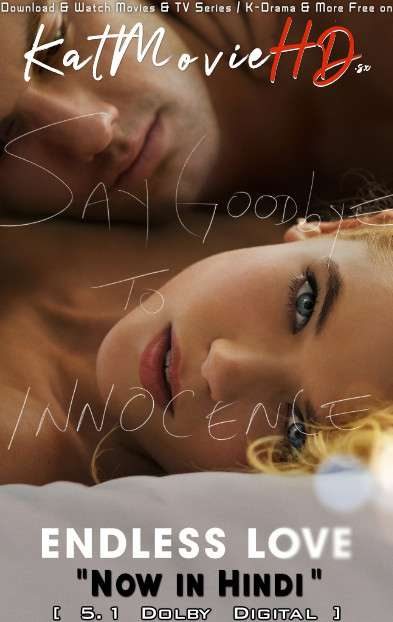 Download Endless Love (2014) BluRay 720p & 480p Dual Audio [Hindi Dub – English] Endless Love Full Movie On Katmoviehd.sx