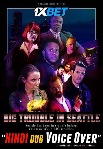 Download Big Trouble in Seattle (2021) WebRip 720p Dual Audio [Hindi (Voice Over) Dubbed + English] [Full Movie] Full Movie Online On 1xcinema.com