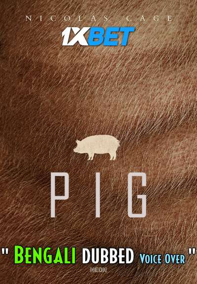 Download Pig (2021) Bengali Dubbed (Voice Over) WEBRip 720p [Full Movie] 1XBET Full Movie Online On 1xcinema.com