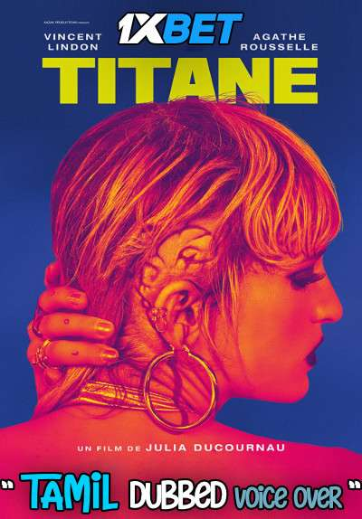 Download Titane (2021) Tamil Dubbed (Voice Over) & English [Dual Audio] CAMRip 720p [1XBET] Full Movie Online On 1xcinema.com