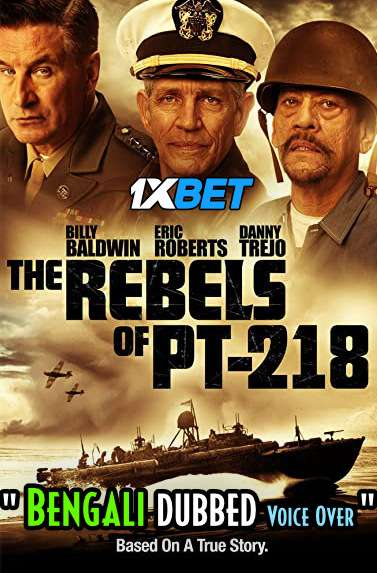 Download The Rebels of PT-218 2021 Bengali Dubbed [Unofficial] Full Movie Online On 1xcinema.com