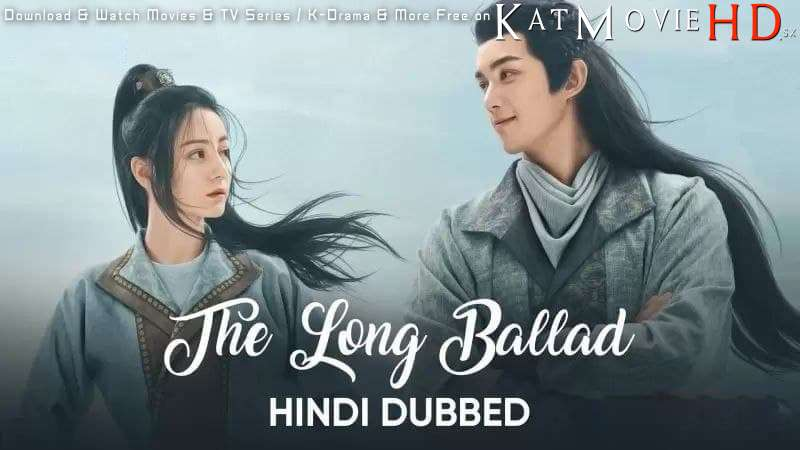 Download The Long Ballad (2021) In Hindi 480p & 720p HDRip (Chinese: 长歌行; RR: Chang Ge Xing) Chinese Drama Hindi Dubbed] ) [ The Long Ballad Season 1 All Episodes] Free Download on Katmoviehd.se