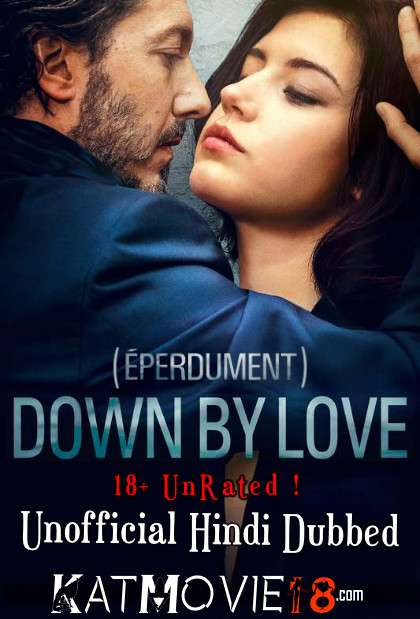 [18+] Down by Love (Éperdument 2016) Hindi Dubbed (Unofficial) + French [Dual Audio] DVDRip 720p & 480p [HD]