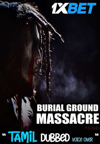 Download Burial Ground Massacre (2021) Tamil Dubbed (Voice Over) & English [Dual Audio] WebRip 720p [1XBET] Full Movie Online On 1xcinema.com