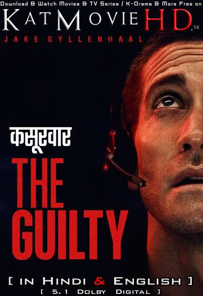 Download The Guilty (2021) WEB-DL 720p & 480p Dual Audio [Hindi Dub – English] The Guilty Full Movie On Katmoviehd.sx