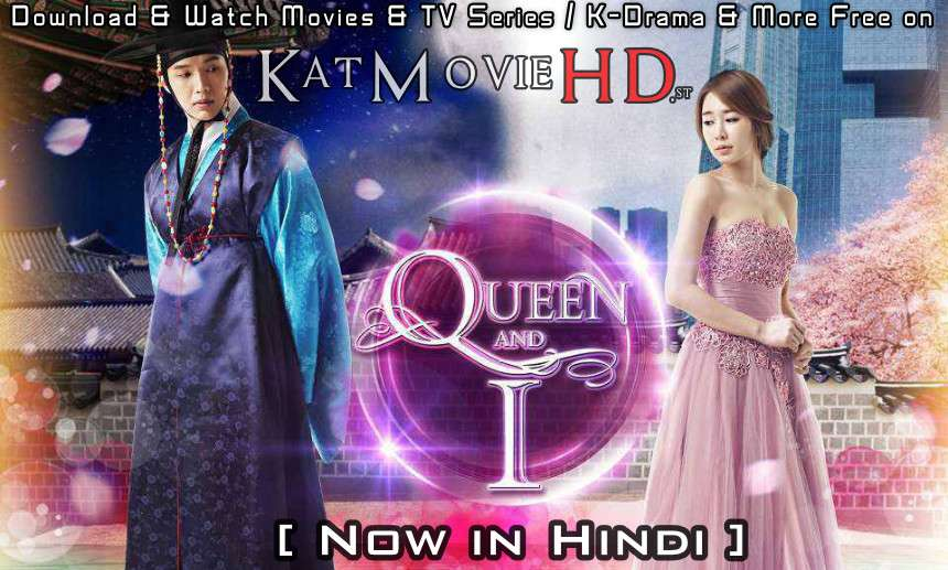 Download Queen and I (2012) In Hindi 480p & 720p HDRip (Korean: 인현왕후의 남자; RR: Queen In Hyun's Man) Korean Drama Hindi Dubbed] ) [ Queen and I Season 1 All Episodes] Free Download on Katmoviehd.st